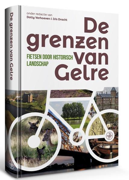 De Grenzen van Gelre 9789462493735 Iris Dracht & Dolly Verhoeven Walburg Pers   Fietsgidsen, Historische reisgidsen Noord- en Midden-Limburg, Oost Nederland