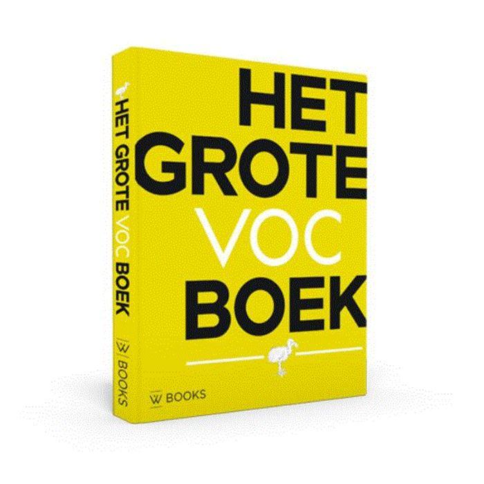 Het Grote VOC Boek 9789462581777 Ron Guleij, Gerrit Knaap WBooks   Historische reisgidsen, Landeninformatie Indonesië, Nederland