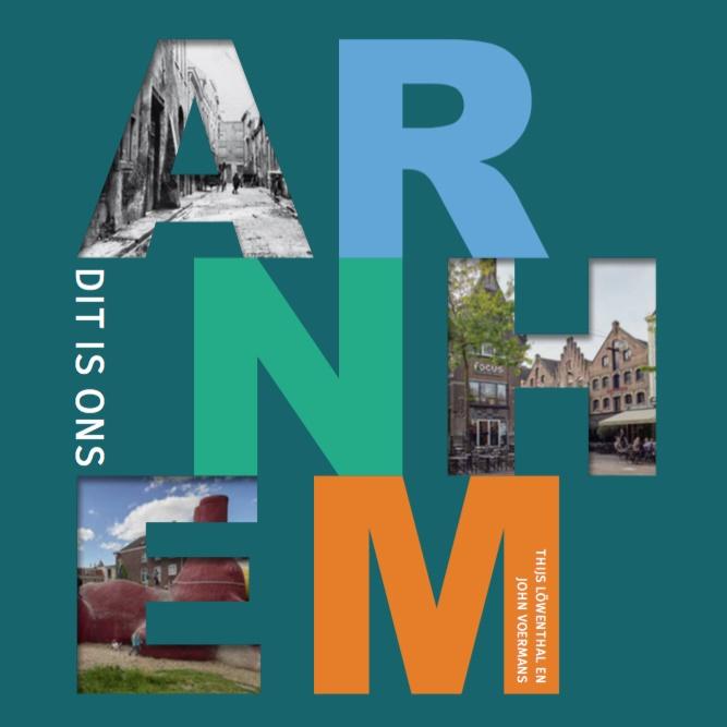Dit is ons Arnhem | Thijs Löwenthal 9789491687525 Thijs Löwenthal, John Voermans (de fotograaf) Boekenbrouwers   Reisgidsen Arnhem en de Veluwe
