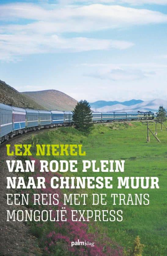 Van Rode Plein naar Chinese Muur | Lex Niekel 9789491773709 Lex Niekel Palmslag   Reisverhalen China (Tibet: zie Himalaya), Rusland