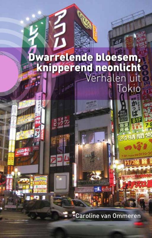 Dwarrelende bloesem, knipperend neonlicht 9789492190369 Caroline van Ommeren Kleine Uil   Reisverhalen Japan
