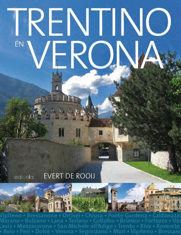 Trentino en Verona 9789492199348 Evert de Rooij Edicola   Reisgidsen Zuidtirol, Dolomieten, Friuli, Venetië, Emilia-Romagna